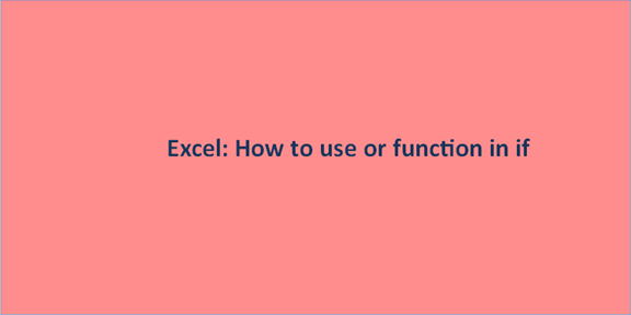 Excel: How to use or function in if