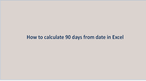 How to calculate 90 days from date in Excel