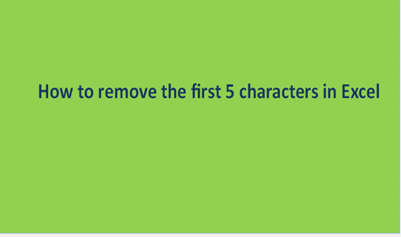 How to remove the first 5 characters in Excel