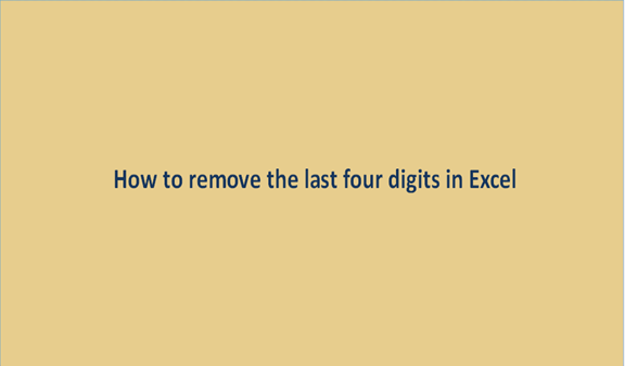 How to remove the last four digits in Excel