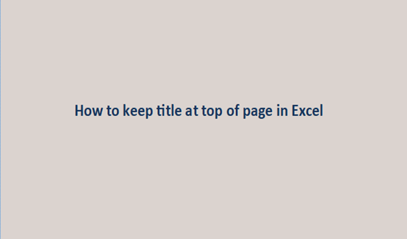 How to keep title at top of page in Excel