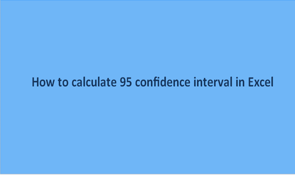 How to calculate 95 confidence interval in Excel