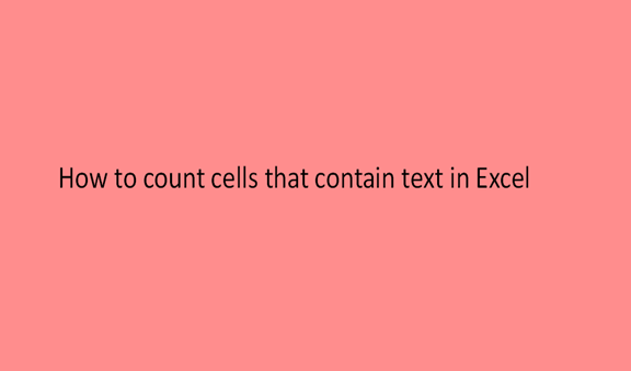 How to count cells that contain text in Excel