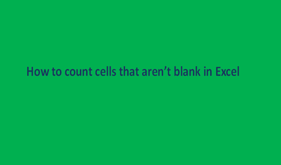 How to count cells that aren't blank in Excel