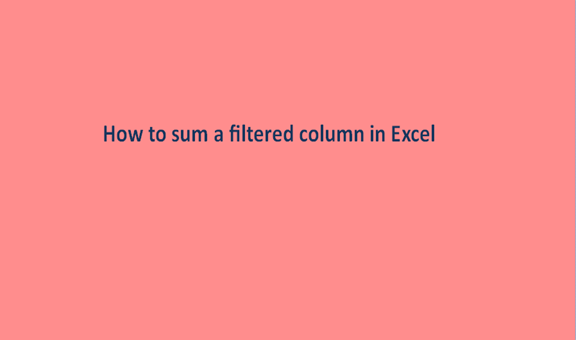 How to sum a filtered column in Excel