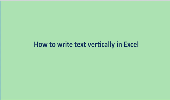 How to write text vertically in Excel