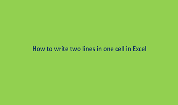 How to write two lines in one cell in Excel