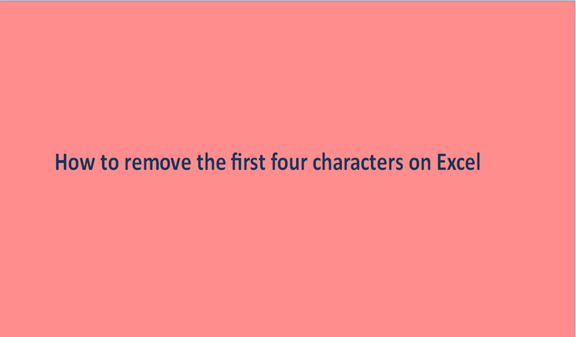 How to remove the first four characters on Excel