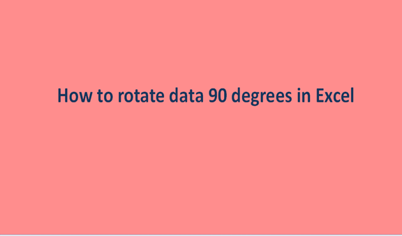 How to rotate data 90 degrees in Excel