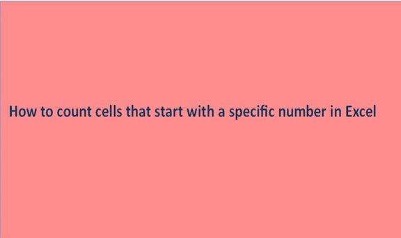 How to count cells that start with a specific number in Excel