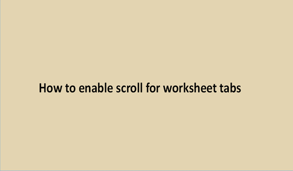 Read more about the article How to enable scroll for worksheet tabs