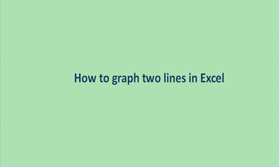 Read more about the article How to graph two lines in Excel