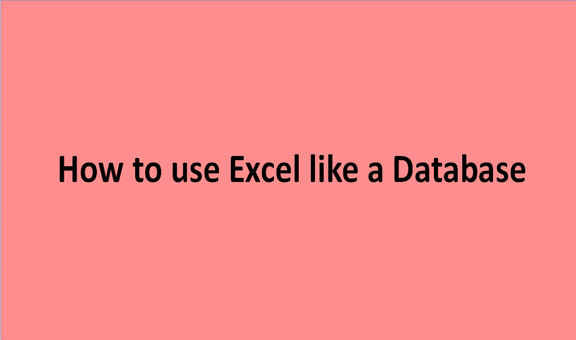 How to use Excel like a Database