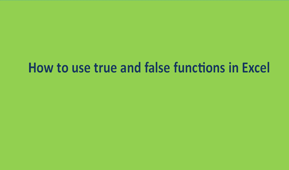 How to use true and false functions in Excel
