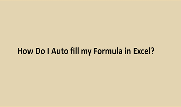 How Do I Auto fill my Formula in Excel?