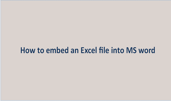 How to embed an Excel file into MS word