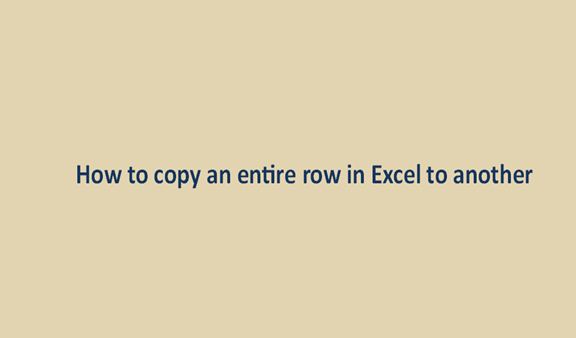 How to copy an entire row in excel to another worksheet