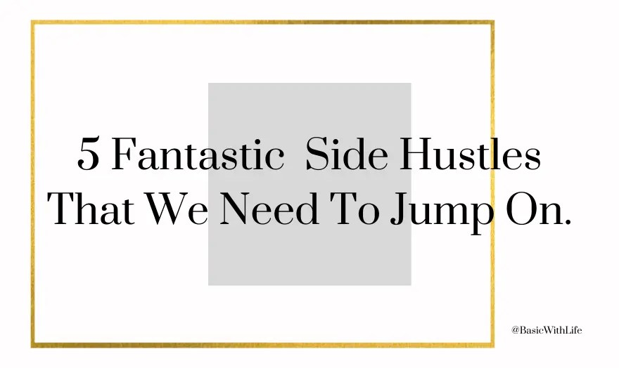 5 fantastic side hustles that we need to jump on.