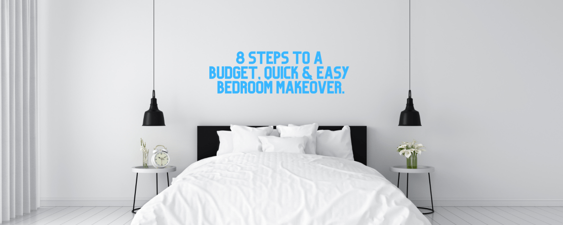 8 steps to a budget quick and easy bedroom makeover