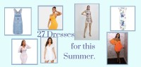 27 Dresses for this summer and a couple extras. - Blog Post