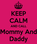 keep-calm-and-call-mommy-and-daddy.png