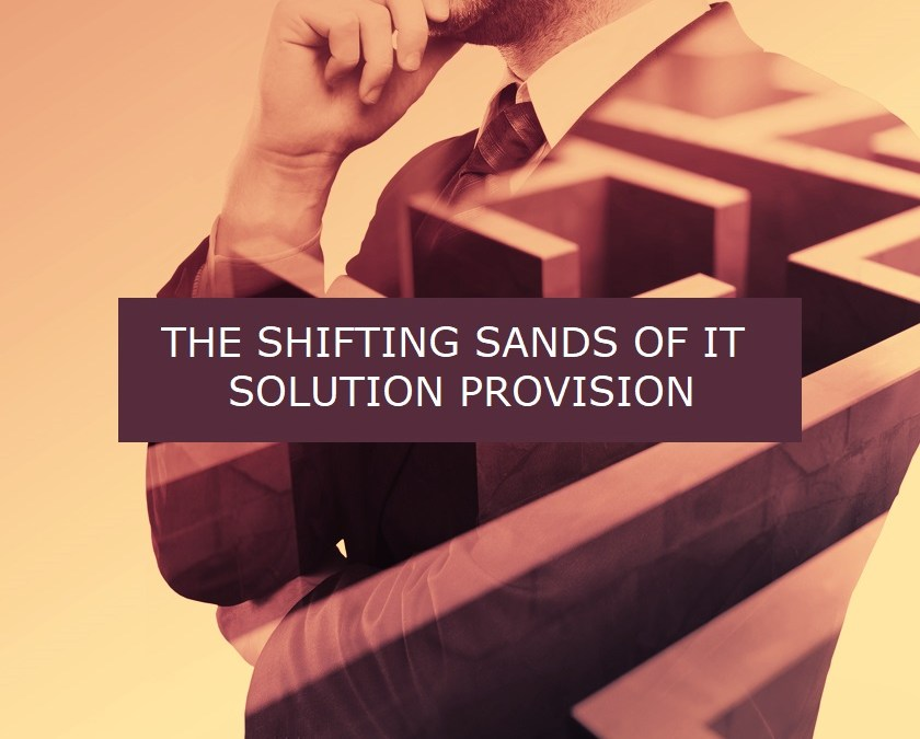 The Shifting Sands of IT Solution Provision and the impact on Strategic Decisions