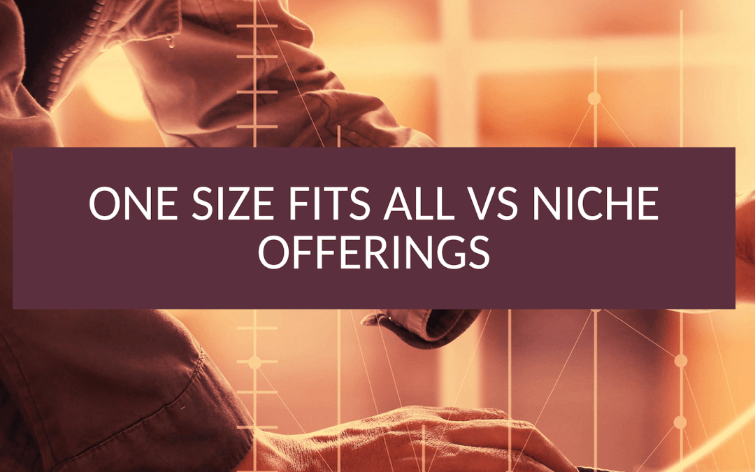One Size Fits all vs Niche Offerings