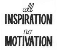inspiration no motivation
