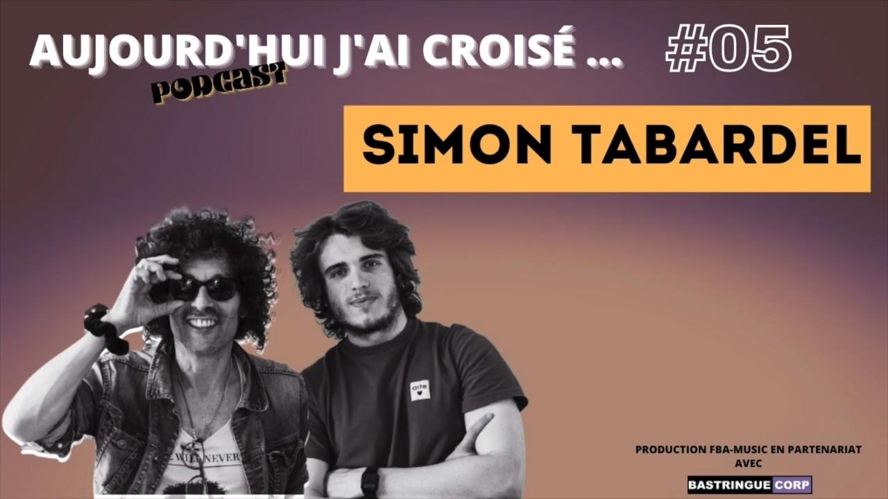 Aujourd'hui, j'ai croisé : Simon Tabardel
