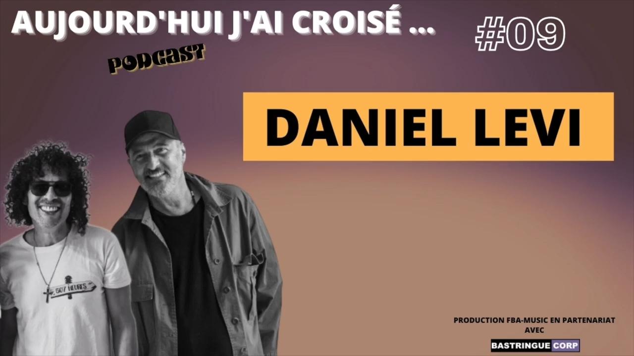 Aujourd'hui, j'ai croisé : Daniel Levi