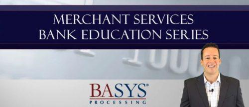BASYS Merchant Service Bank Education Series - Brady Hanna