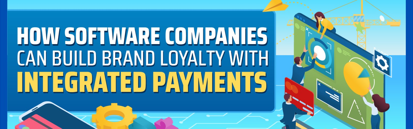 How Software Companies Can Build Brand Loyalty With Integrated Payments-Infographic-Banner