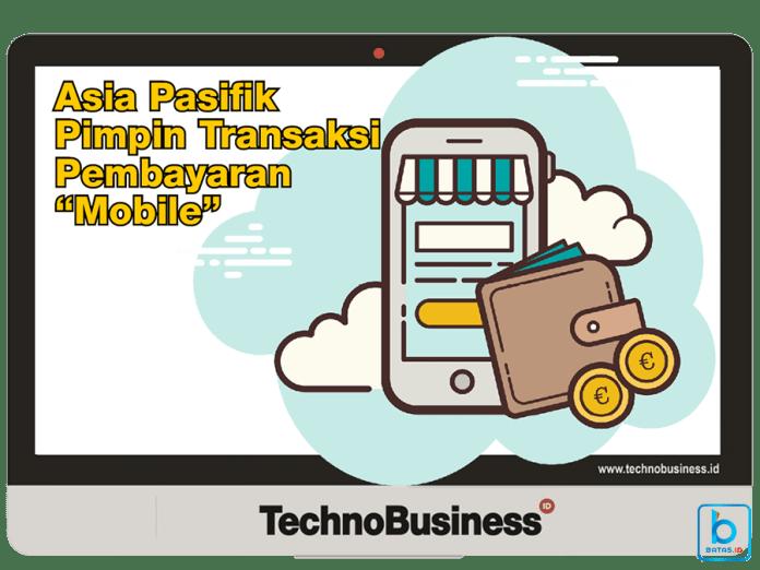 """61% Pembayaran """"Mobile"""" Dunia Terjadi di Asia – TechnoBusiness Insight"""