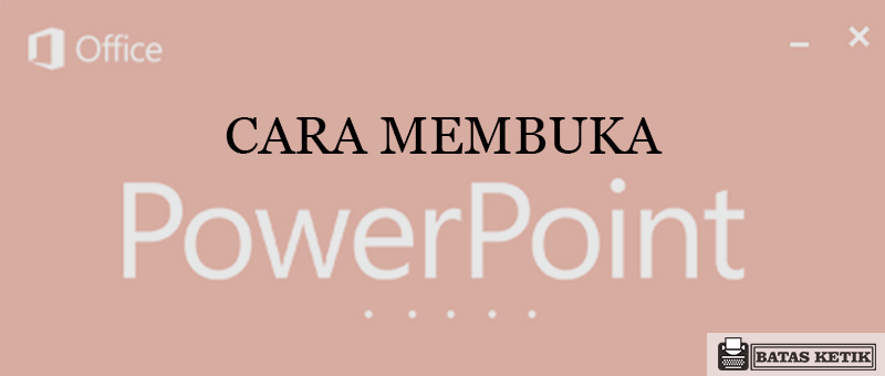Cara Membuka Microsoft Power Point