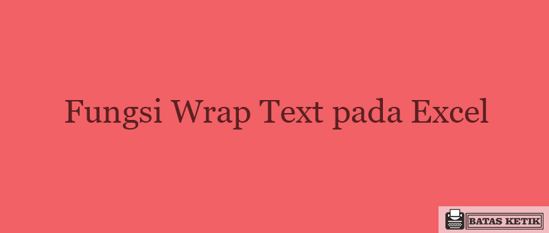 Fungsi Wrap Text pada Excel
