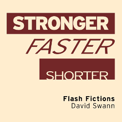Shorter Faster Stronger Flash Fictions