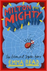 Cover for Milton the Mighty by Emma Read showing a small red spider in the centre of a web captioned the teensiest super-hero