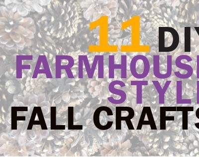 11 DIY Farmhouse Style Crafts that will make your Home Amazing