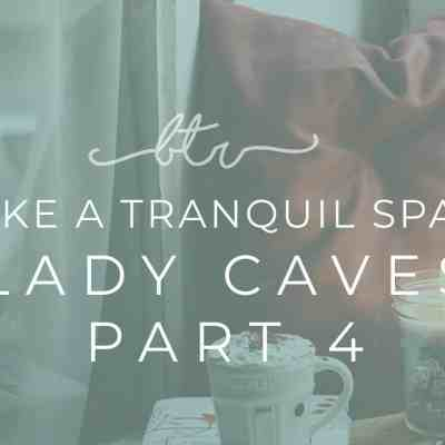 Create a Tranquil Space in your Home: Woman Caves Part 4