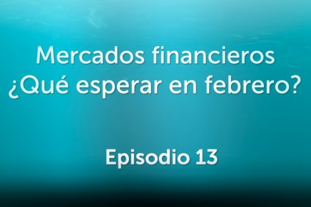 Podcast Mensual: Mercados financieros ¿Qué esperar en febrero?