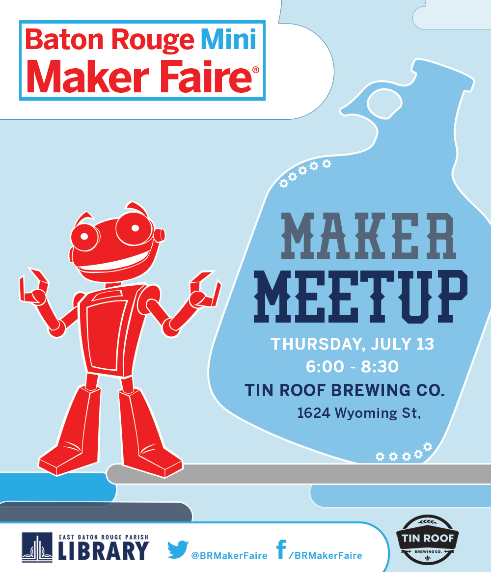 Why Should You Join The BR Mini Maker Faire Team At Tin Roof On July 13?