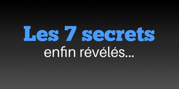 Les 7 secrets enfin révélés