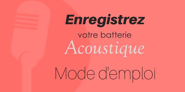 Enregistrez votre batterie acoustique : Mode d'emploi