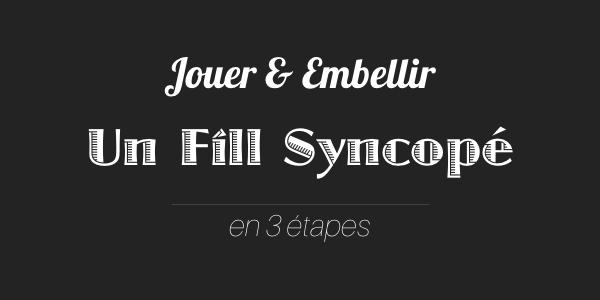 Jouer & Embellir un Fill Syncopé en 3 étapes