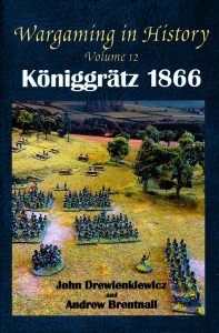 Wargaming in History Volume 12 – Königgrätz 1866 by John Drewienkiewicz and Andrew Brentnall