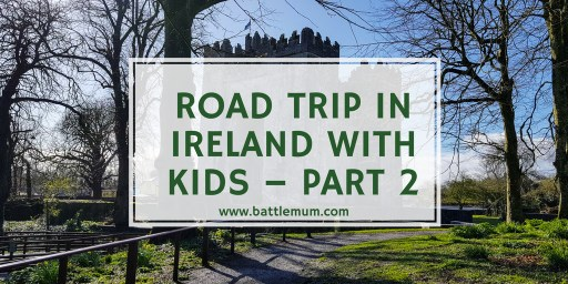 Road Trip In Ireland With Kids – Part 2. Our Easter road trip in Ireland