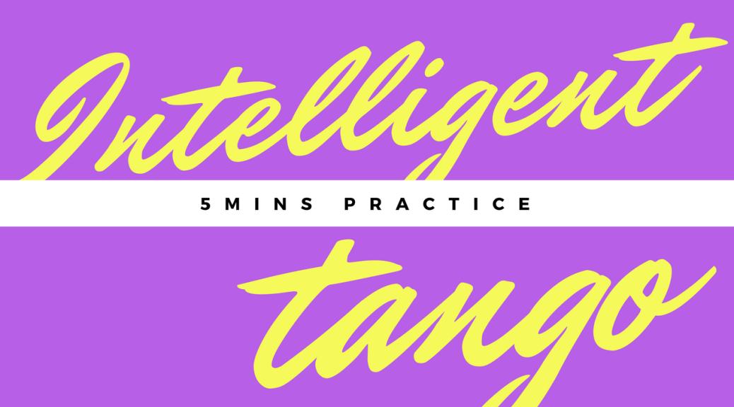Intelligent Tango-- 5min practice