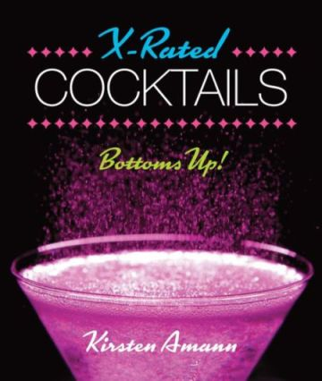 X-Rated Cocktails by Kirsten Amann