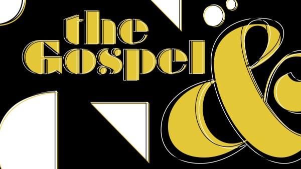 The Gospel &
