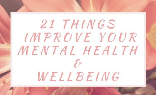 21 Things To Do To Improve Your Mental Health & Wellbeing